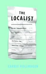 The Localist: Think Independent, Buy Local, and Reclaim the American Dream by Carrie Rollwagen