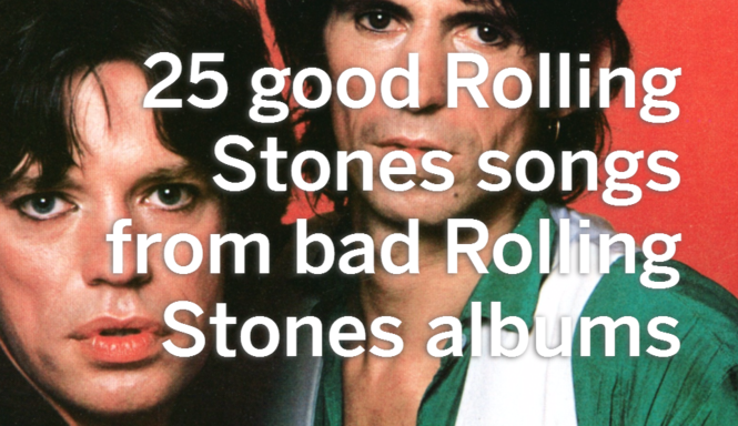 25 good Rolling Stones songs from bad Rolling Stones albums