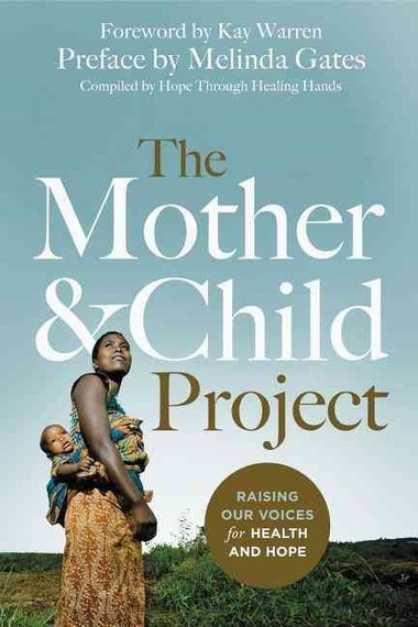 """Hope Through Healing Hands promotes maternal and child health issues with its book 'The Mother and Child Project,"""" published by Zondervan."""