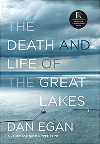 The Death and Life of the Great Lakes by Dan Egan; W.W. Norton & Co., 364 pp., $27.95