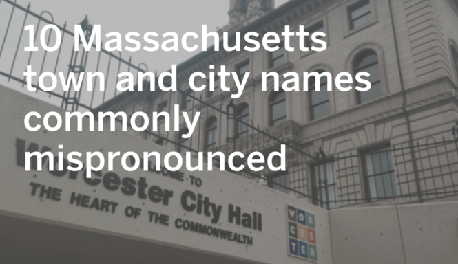 10 commonly mispronounced Massachusetts city and town names