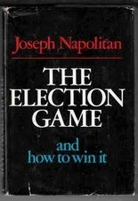 """""""The Election Game and how to win it"""" by Joe Napolitan is out of print, but the high price used copies still fetch online and in stores is a testament to the high regards held for the man who helped give birth to the modern political consulting industry."""