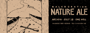 Arcadia Ales and One Well Brewing are teaming up to brew the Kalabortation Nature Ale in honor of the Kalamazoo River and Kanoe the Kazoo.