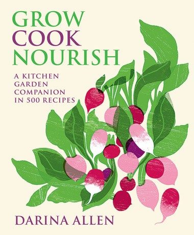 """Grow, Cook, Nourish: A Kitchen Garden Companion in 500 Recipes"" by Darina Allen will inspire anyone with a green thumb."