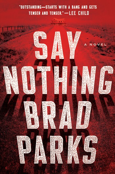 """Brad Parks, who crafts tight mysteries, creates a man of gravitas whose life is upended in """"Say Nothing."""""""