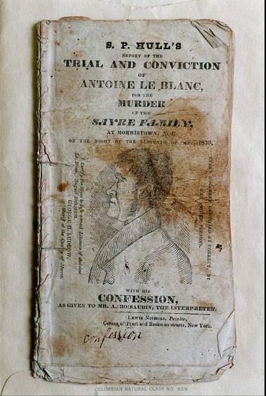 A published copy of the confession and trial proceedings of Antoine LeBlanc, who was hanged in Morristown for the murders of Samuel and Sarah Sayre and their servant Phoebe in 1833.