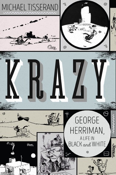 'Krazy: George Herriman, A Life in Black and White' by Michael Tisserand, a new biography of the New Orleans-born cartoonist.
