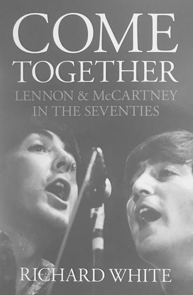The cover for the paperback release of Richard White's 'Come Together: Lennon & McCartney in the Seventies,' which includes details of a reunion between the two former Beatles that almost took place in New Orleans. (Overlook Omnibus)