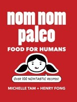 """""""Nom Nom Paleo: Food for Humans,"""" by Michelle Tam and Henry Fong."""