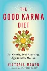 """The Good Karma Diet: Eat Gently, Feel Amazing, Age in Slow Motion"" by Victoria Moran."