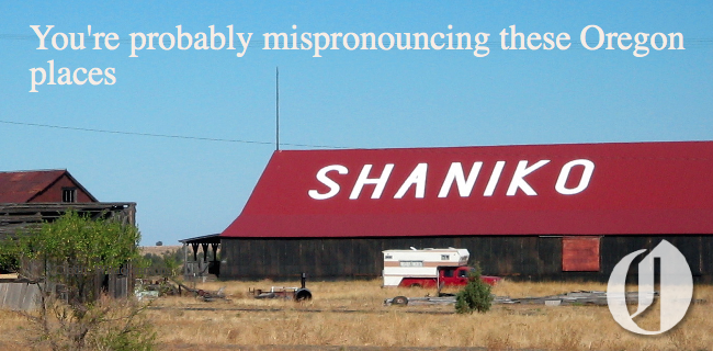 Are you mispronouncing these 30 Oregon words? (Probably