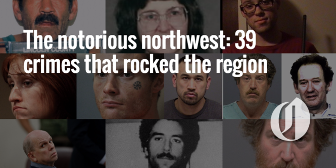 The notorious northwest: 39 crimes that rocked the region