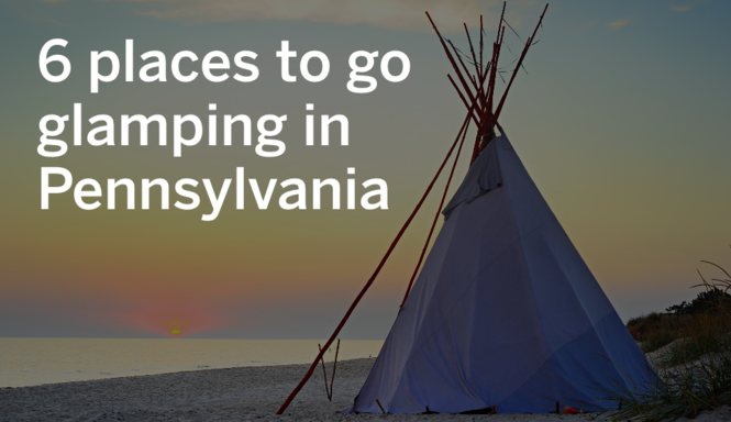 Glamour + camping = glamping  6 places to do it in