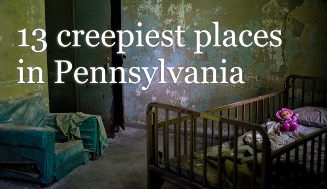 13 creepiest places in Pennsylvania - pennlive com