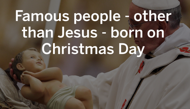 Famous People Born On Christmas.Famous People Other Than Jesus Born On Christmas Day