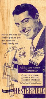 This image provided by the Stanford Research into the Impact of Tobacco Advertising shows a 1948 Chesterfield cigarette advertisement featuring baseball player Joe DiMaggio. Decades ago, celebrities like actor Spencer Tracy, baseball player Joe DiMaggio and even future President Ronald Reagan shilled for brands like Lucky Strike and Chesterfield. Now, companies vying for a stake in the fast-growing electronic cigarette business are reviving the decades-old marketing tactics the tobacco industry used to hook generations of Americans on regular smokes. (AP Photo/Stanford Research into the Impact of Tobacco Advertising)