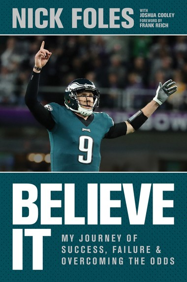 """Nick Foles' memoir """"Believe It: My Journey of Success, Failure and Overcoming the Odds"""" will hit stores June 26, according to his publisher. (photo courtesy of Tyndale Momentum)"""