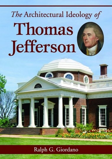 "The book jacket for ""The Architectural Ideology of Thomas Jefferson,"" by Ralph G. Giordano"