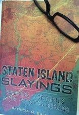 "MURDER SHE WROTE: Historian Patricia M. Salmon continues her investigations with ""Staten Island Slayings: Murders & Mysteries of the Forgotten Borough."""