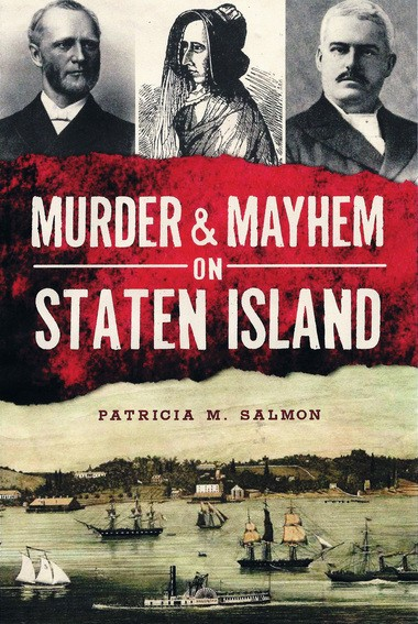 """""""Murder and Mayhem on Staten Island"""" ($19.99) is available at Barnes & Noble stores, Historic Richmond Town and at HistoryPress.net."""