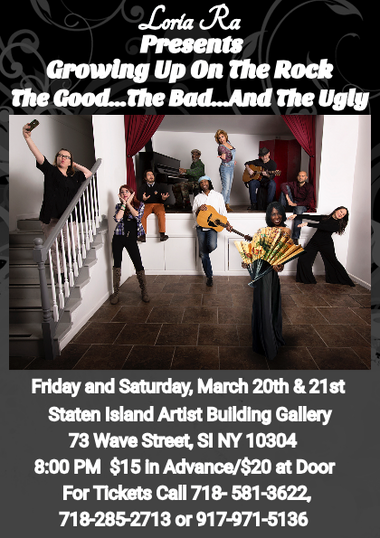 """""""Growing Up on The Rock...The Good...The Bad...And The Ugly"""" show dates are Friday, March 20 and Saturday, March 21 at 8 p.m. at the Staten Island Artist Building; 73 Wave St., Stapleton."""