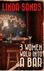 """3 Women Walk Into a Bar"" by Linda Sands"