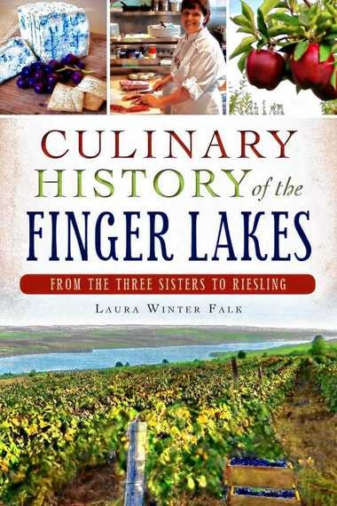 """Culinary History of the Finger Lakes"" by Laura Winter Falk"