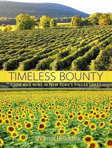 """Timeless Bounty: Food and Wine in New York's Finger Lakes"" by Thomas Pellechia"